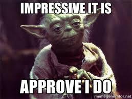 Impressive it is Approve I do - Yoda | Meme Generator via Relatably.com
