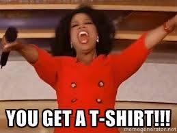 you get a t-shirt!!! - giving oprah | Meme Generator via Relatably.com