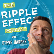 The Ripple Effect Podcast with Steve Harper