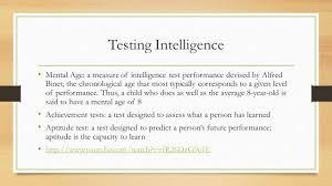intelligence intelligence is defined as a mental quality testing intelligence mental age a measure of intelligence test performance devised by alfred binet