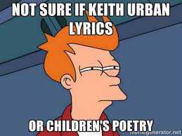not sure if Keith Urban Lyrics or children's poetry - Futurama Fry ... via Relatably.com