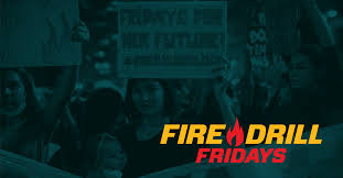 <b>Fire</b> Drill Fridays | Our house is on <b>fire</b>. Join us in the streets.