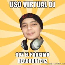 uso virtual dj soy el proximo headhunterz - DJ PRODUCER | Meme ... via Relatably.com