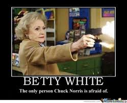 Betty White The Only Person Chuck Norris Is Afraid Of. by djoe8 ... via Relatably.com