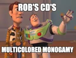 Meme Maker - ROB'S CD's multicolored monogamy Meme Maker! via Relatably.com