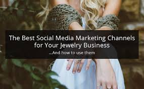 The Best Social Media Marketing Channels for Your Jewelry Business