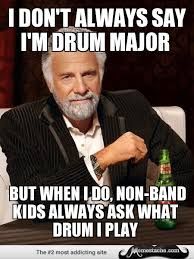 I don't always say I'm Drum major - Memestache via Relatably.com