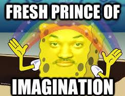 Fresh Prince of Imagination | Imagination Spongebob | Know Your Meme via Relatably.com