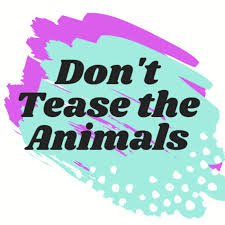 Don't Tease The Animals