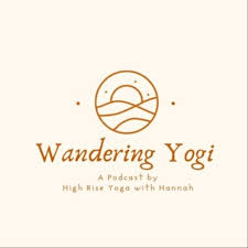 Wandering Yogi - A Podcast by High Rise Yoga with Hannah
