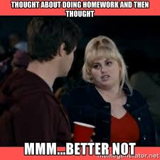 Thought about doing homework and then thought mmm...better not ... via Relatably.com