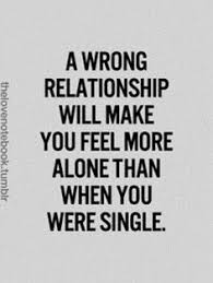 Image result for quote on a bad relationship makes you feel worse when you were single