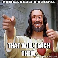 Another passive aggressive facebook post? That will teach them ... via Relatably.com