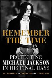<b>Remember the Time</b>: Protecting Michael Jackson in His Final Days ...