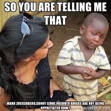 so you are telling me that mark zuckerberg,sunny leone,vasudev ... via Relatably.com