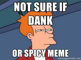 not sure if dank or spicy meme - Futurama Fry | Meme Generator via Relatably.com