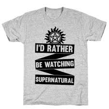 <b>I</b>'<b>d Rather Be Watching</b> Supernatural T-Shirt   LookHUMAN