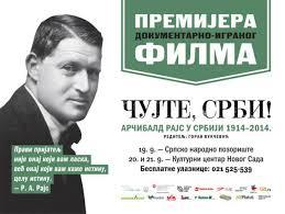 Резултат слика за Чујте, Срби! – Арчибалд Рајс у Србији 1914-2014