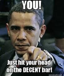 Meme Maker - YOU! Just hit your head on the DECENT bar! Meme Maker! via Relatably.com