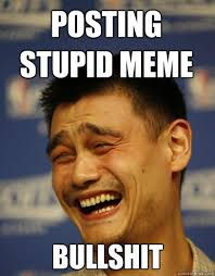 posting stupid meme bullshit - Yao Ming - quickmeme via Relatably.com