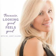 Because, Looking Good, Feels Good - With Dr. Janet Allenby