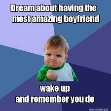 Meme Maker - Dream about having the most amazing boyfriend wake up ... via Relatably.com