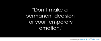 dont-make-a-permanent-decision-for-your-temporary-emotion-facebook-quote.jpg