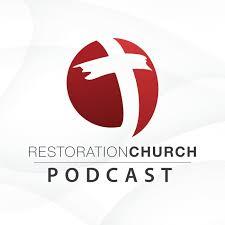 Restoration Church Podcast