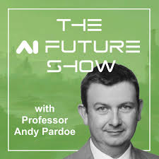 The AI Future Show with Professor Andy Pardoe