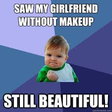 Saw my girlfriend without makeup Still beautiful! - Success Kid ... via Relatably.com