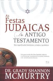 as festas judaicas do antigo testamento seu significado histórico seu significado histórico cristão e profético em portuguese do brasil amazon co uk dr grady shannon mcmurtry 9788574592824 books