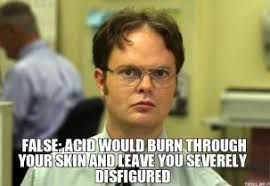 false-acid-would-burn-through-your-skin-and-leave-you-severely-disfigured-thumb.jpg via Relatably.com