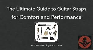 <b>Guitar Straps</b> 101: A Guide for Comfort and Performance