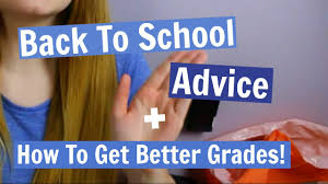 back to school advice tips on how to get better grades back to school advice tips on how to get better grades