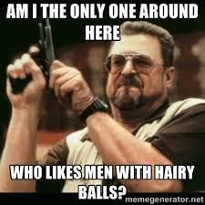 am i the only one around here who likes men with hairy balls? - am ... via Relatably.com
