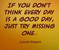 If you don't think every day is a good day, just t by Cavett ...