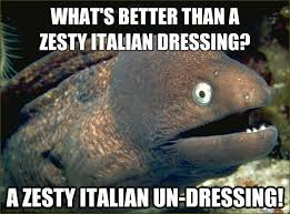 What's better than a zesty Italian dressing? A zesty Italian un ... via Relatably.com