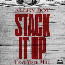 Alley Boy – Stack It Up feat. Meek Mill Lyrics