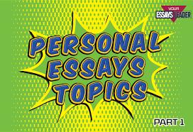 personal essay topics part   essaysleader great ideas for your personal essays topics part