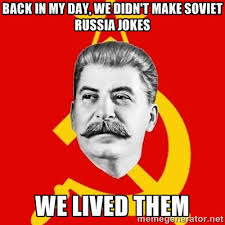 back in my day, we didn't make soviet russia jokes we lived them ... via Relatably.com