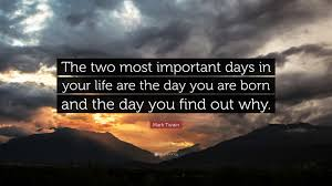 mark twain quote ldquo the two most important days in your life are mark twain quote ldquothe two most important days in your life are the day