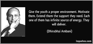 Give the youth a proper environment. Motivate them. Extend them ...