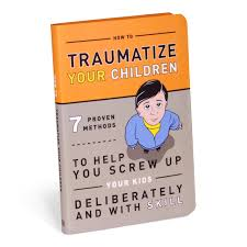 how to traumatize your children proven methods to help you how to traumatize your children 7 proven methods to help you screw up your kids deliberately and skill knock knock bradley r hughes 9781601063090