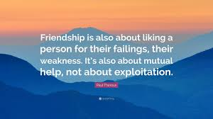 paul theroux quote friendship is also about liking a person for paul theroux quote friendship is also about liking a person for their failings