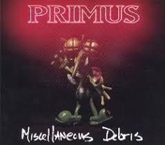 <b>Miscellaneous Debris</b> - <b>Primus</b> | Songs, Reviews, Credits | AllMusic
