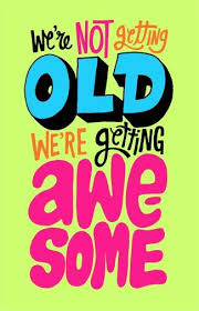 We're not getting old. We're getting awesome. | Quotes | Pinterest ... via Relatably.com