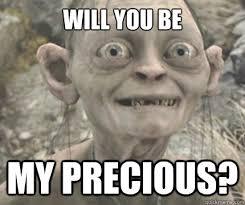 Will you be My Precious? - Begging gollum - quickmeme via Relatably.com