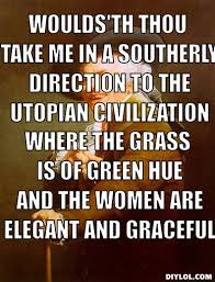 joseph-ducreux-meme-generator-woulds-th-thou-take-me-in-a-southerly-direction-to-the-utopian-civilization-where-the-grass-is-of-green-hue-and-the-women-are- ... via Relatably.com