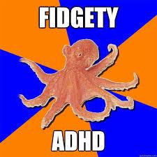 Fidgety ADHD - Online Diagnosis Octopus - quickmeme via Relatably.com