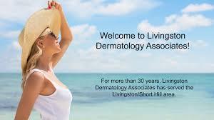livingston dermatology associates in livingston nj experts in medical cosmetic and pediatric dermatology
